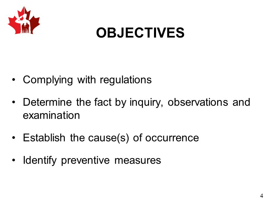 Complying with regulations Determine the fact by inquiry, observations and examination Establish the cause(s) of occurrence Identify preventive measures OBJECTIVES 4