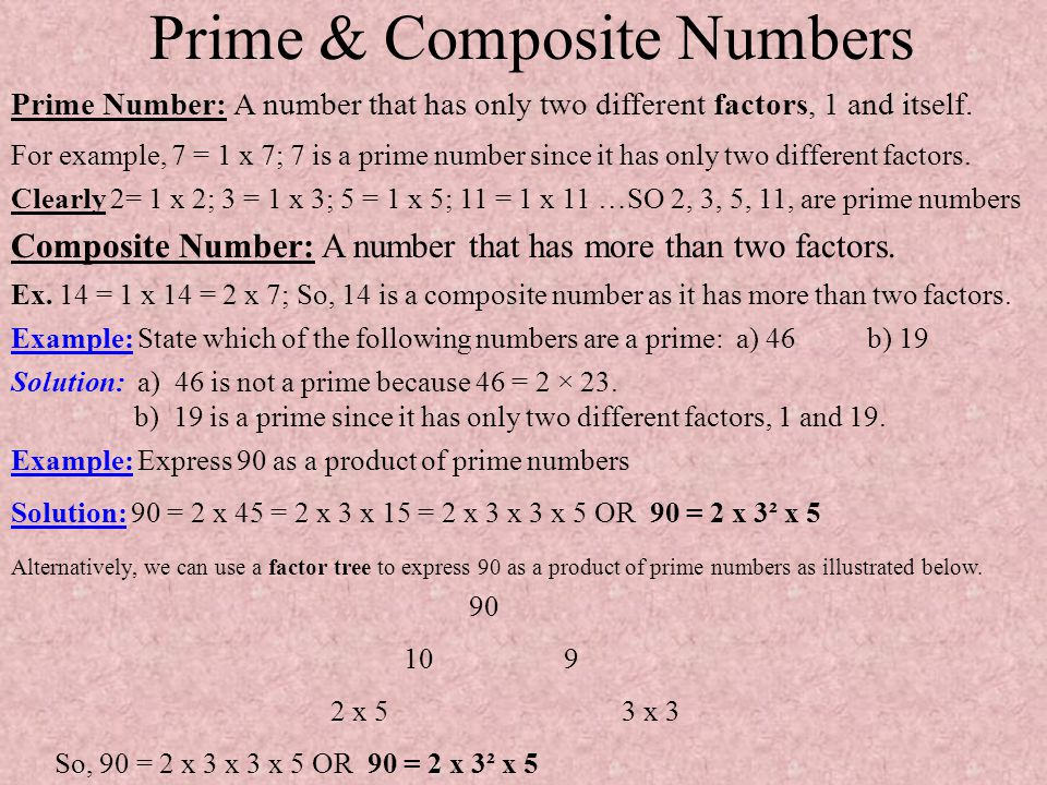 Prime & Composite Numbers Prime Number: A number that has only two different factors, 1 and itself. Clearly 2= 1 x 2; 3 = 1 x 3; 5 = 1 x 5; 11 = 1 x 1
