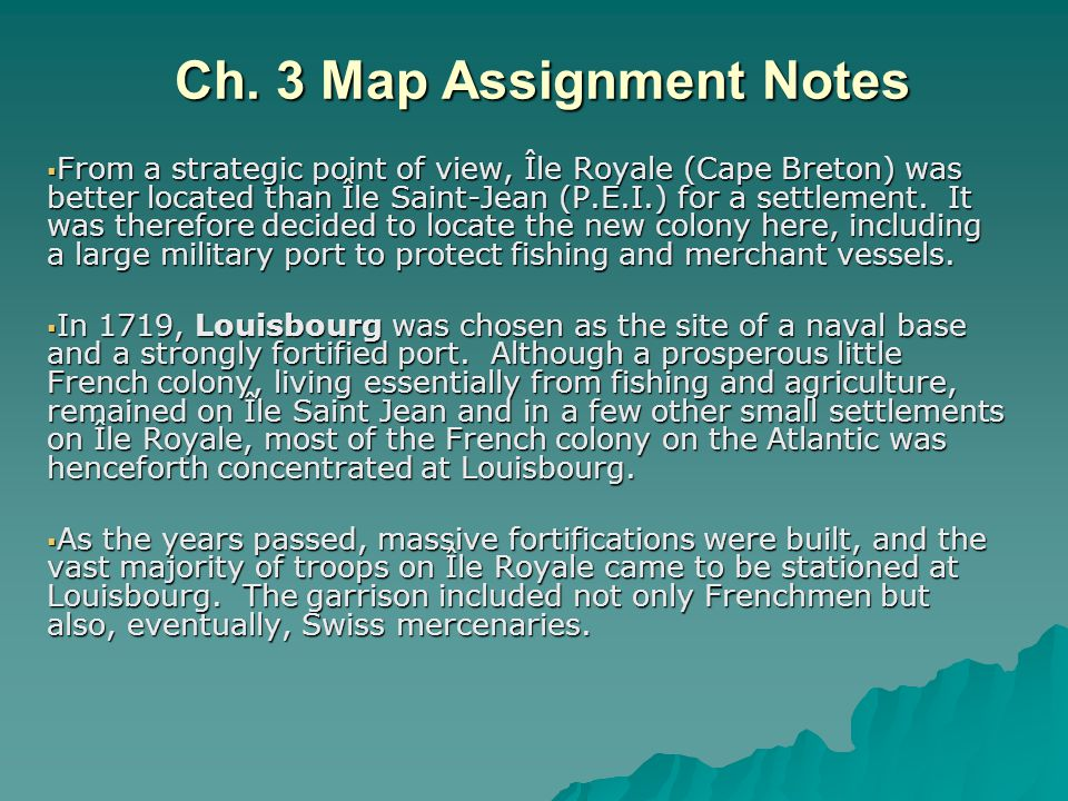 Ch. 3 Map Assignment Notes  From a strategic point of view, Île Royale (Cape Breton) was better located than Île Saint-Jean (P.E.I.) for a settlement