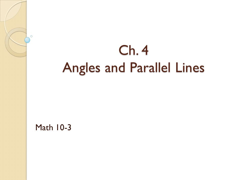 Ch. 4 Angles and Parallel Lines Math 10-3