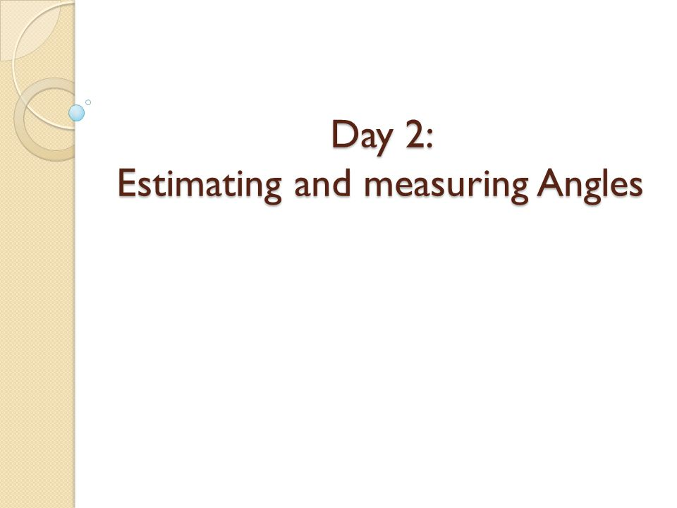 Day 2: Estimating and measuring Angles