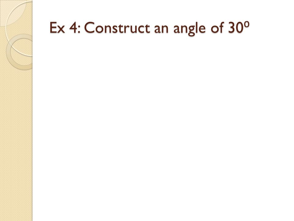 Ex 4: Construct an angle of 30 ⁰