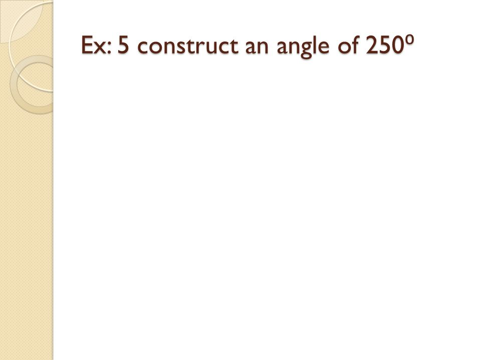 Ex: 5 construct an angle of 250 ⁰