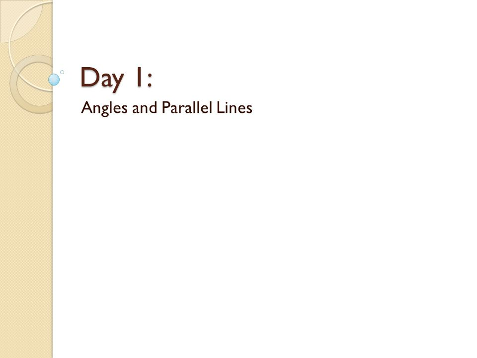 Day 1: Angles and Parallel Lines