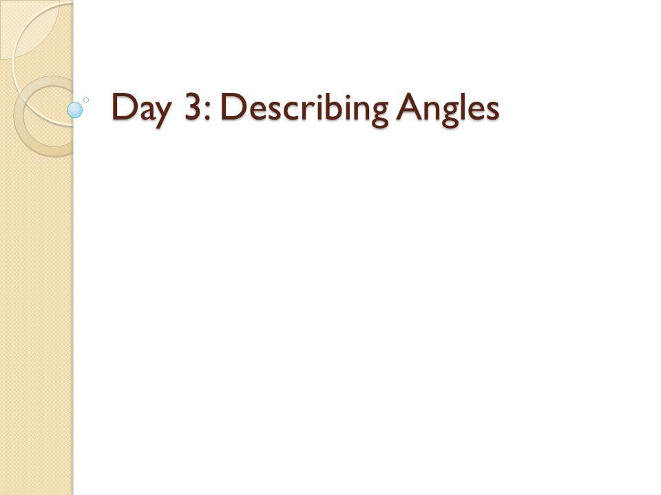 Day 3: Describing Angles
