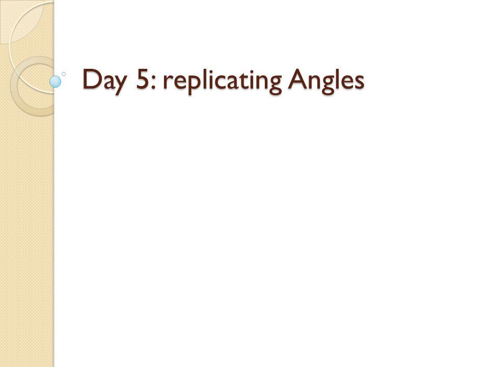 Day 5: replicating Angles