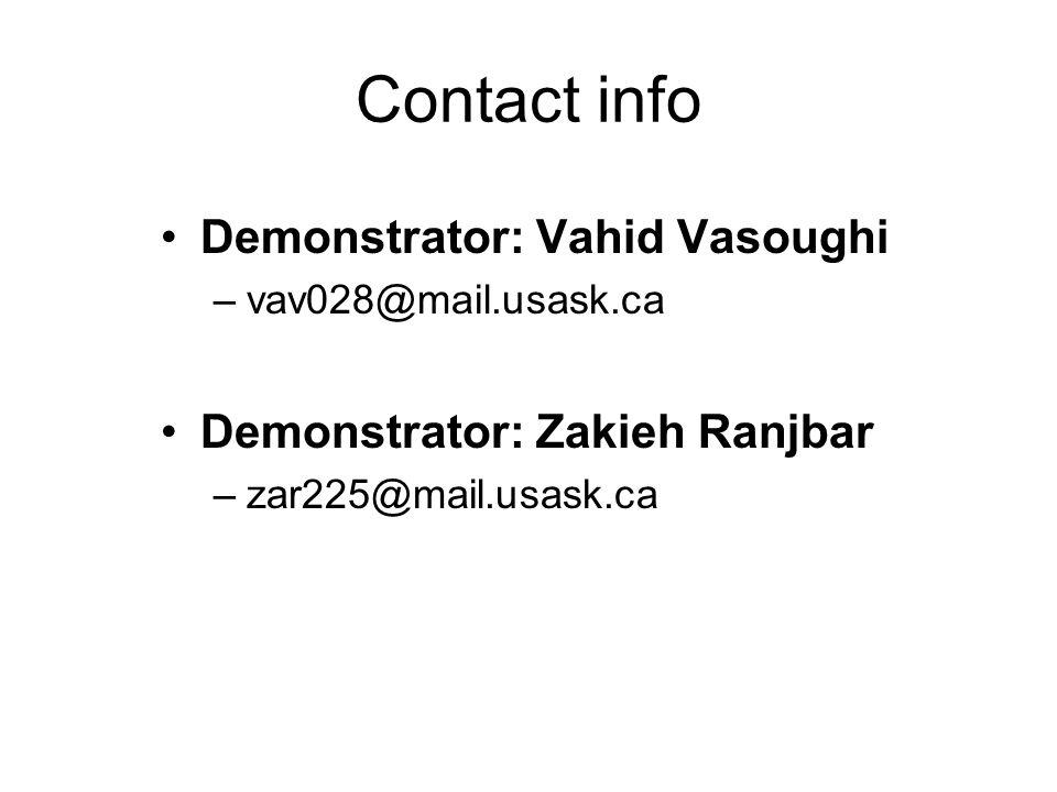 Contact info Demonstrator: Vahid Vasoughi –vav028@mail.usask.ca Demonstrator: Zakieh Ranjbar –zar225@mail.usask.ca