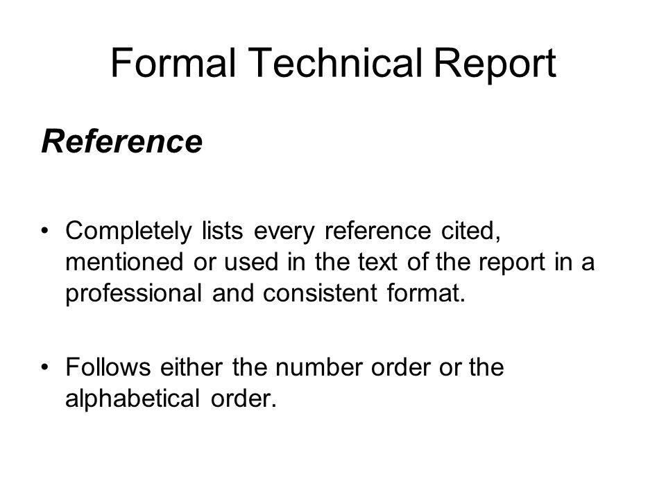 Formal Technical Report Reference Completely lists every reference cited, mentioned or used in the text of the report in a professional and consistent