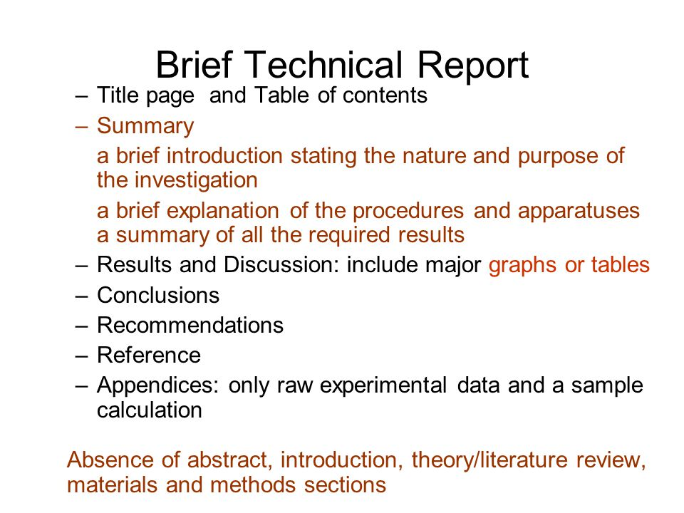 Brief Technical Report –Title page and Table of contents –Summary a brief introduction stating the nature and purpose of the investigation a brief exp