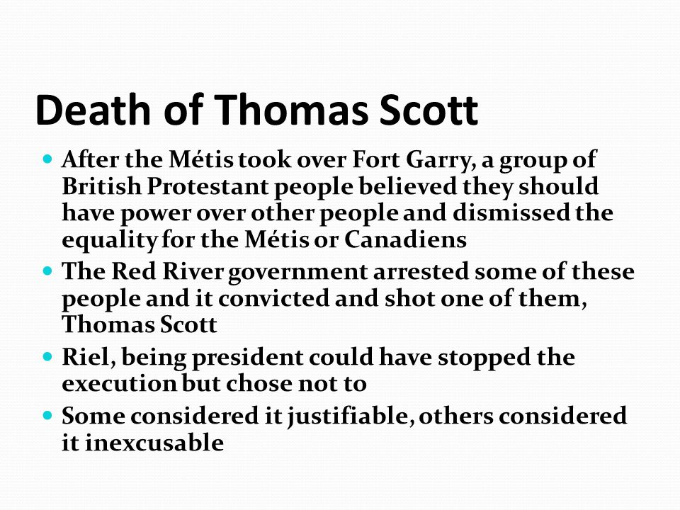 Death of Thomas Scott After the Métis took over Fort Garry, a group of British Protestant people believed they should have power over other people and