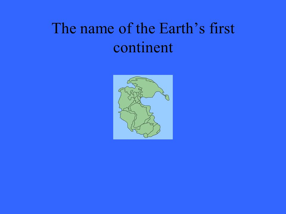 The name of the Earth's first continent