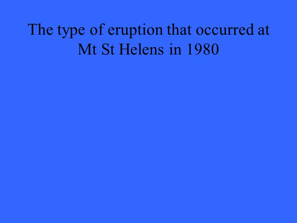The type of eruption that occurred at Mt St Helens in 1980