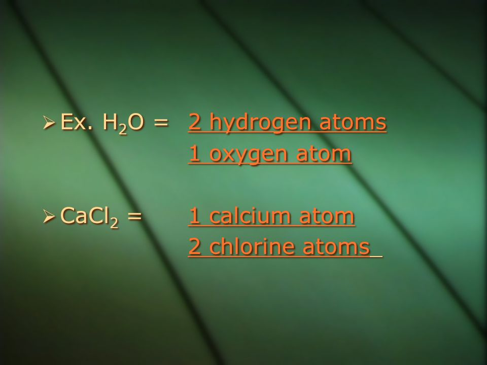  The subscript (the small number slightly below the line) tells you how many atoms are present – that number only applies to the element at the immed
