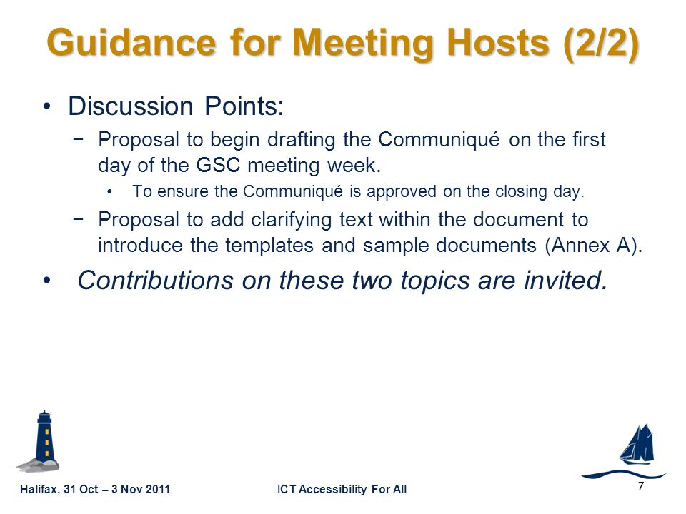 Halifax, 31 Oct – 3 Nov 2011ICT Accessibility For All GSC16-CL-05 8 Maintenance of HIS List Admin WG leadership will review the list of HISs (contained in GSC16-ADMIN-02a1) for any potential updates following the GSC-16 meetings.