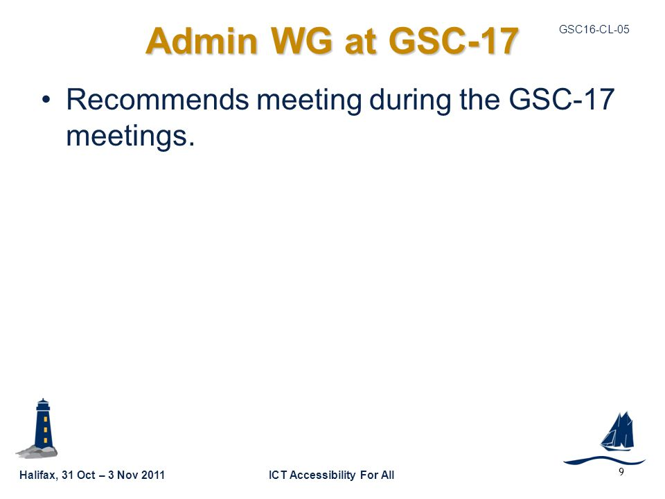 Halifax, 31 Oct – 3 Nov 2011ICT Accessibility For All GSC16-CL-05 10 Proposed Resolution No Admin WG Resolution