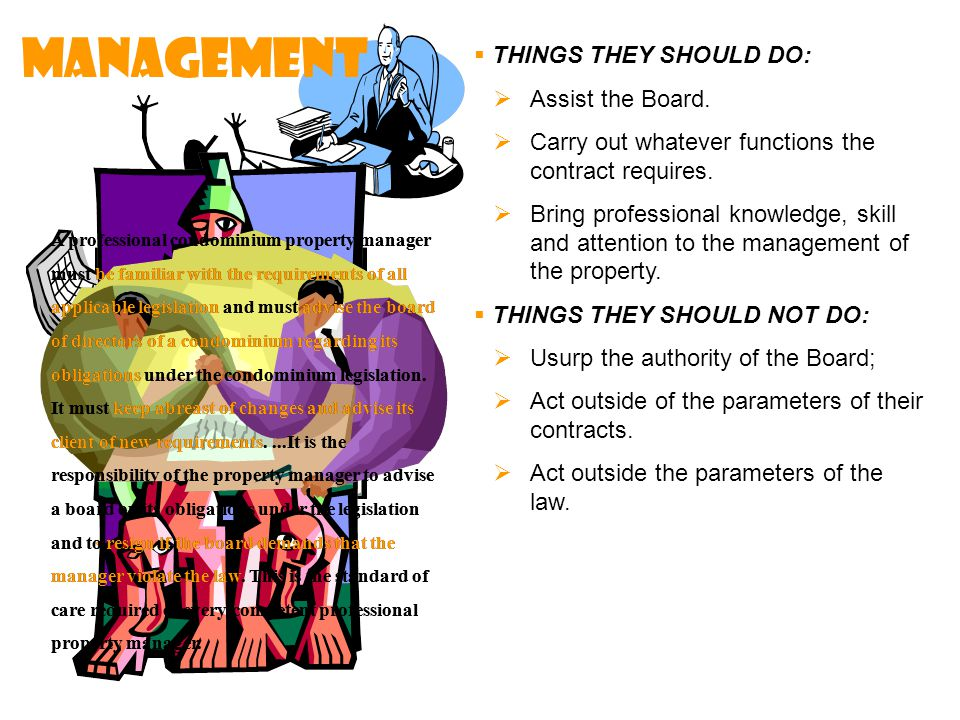  THINGS THEY SHOULD DO:  Assist the Board.  Carry out whatever functions the contract requires.