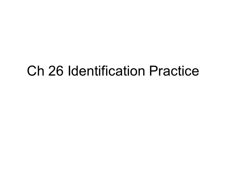 Ch 26 Identification Practice