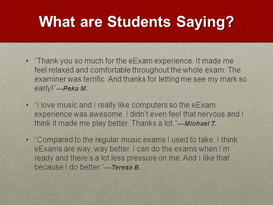 What are Parents Saying. My daughter thought eExams was a great experience.