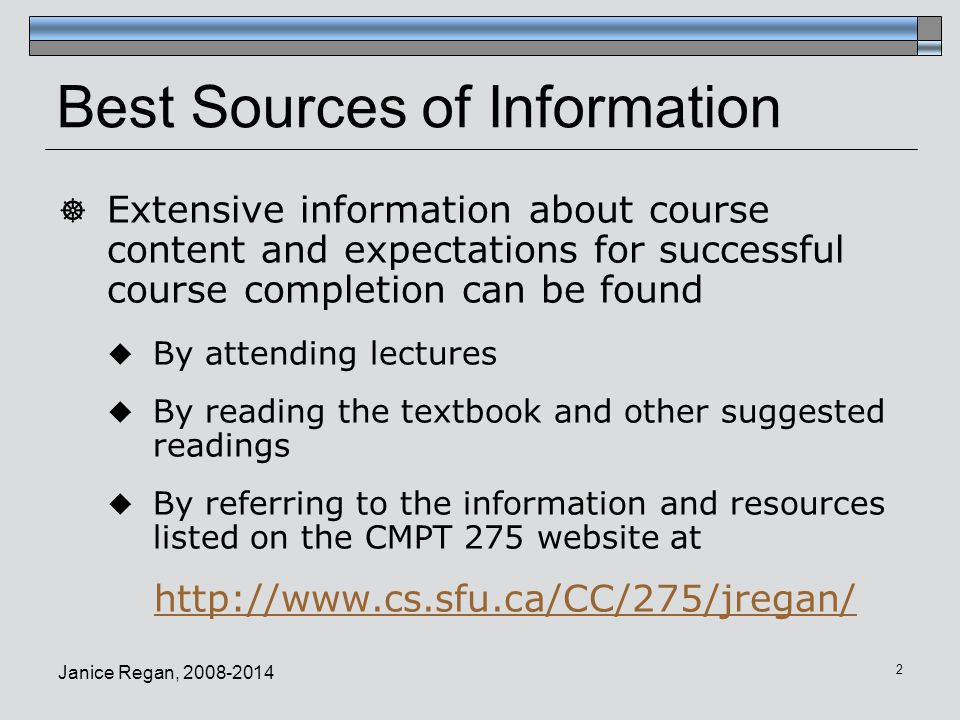 2 Best Sources of Information  Extensive information about course content and expectations for successful course completion can be found  By attendi