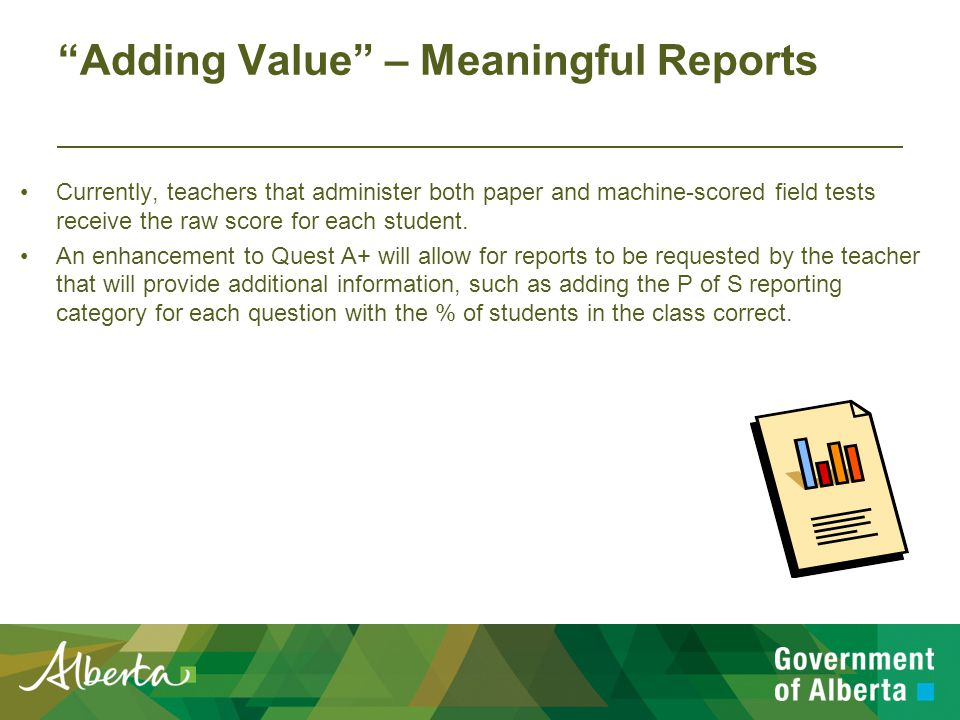 Adding Value – Meaningful Reports Currently, teachers that administer both paper and machine-scored field tests receive the raw score for each student.