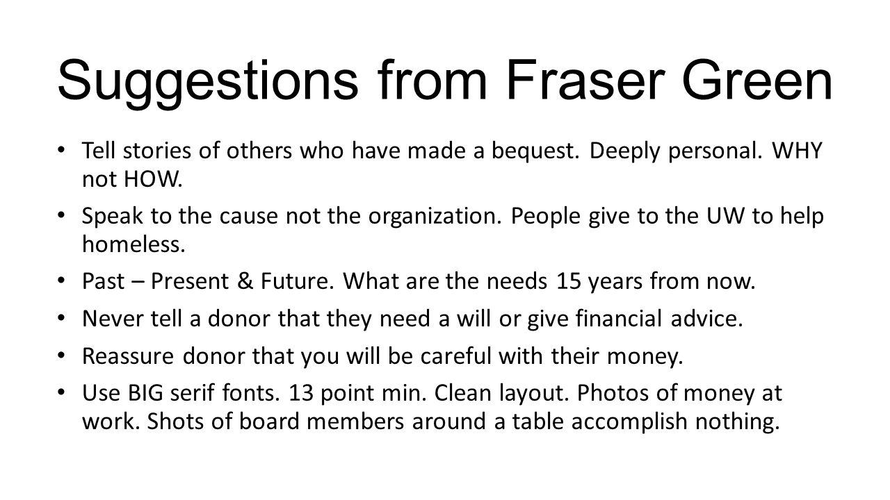 Suggestions from Fraser Green Tell stories of others who have made a bequest.