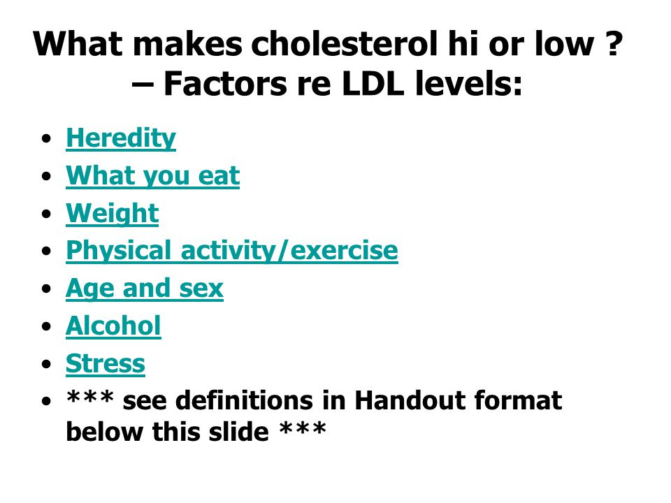 What makes cholesterol hi or low .