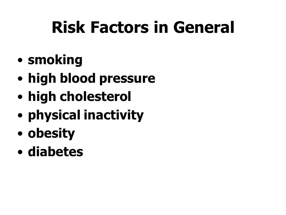 Risk Factors in General smoking high blood pressure high cholesterol physical inactivity obesity diabetes