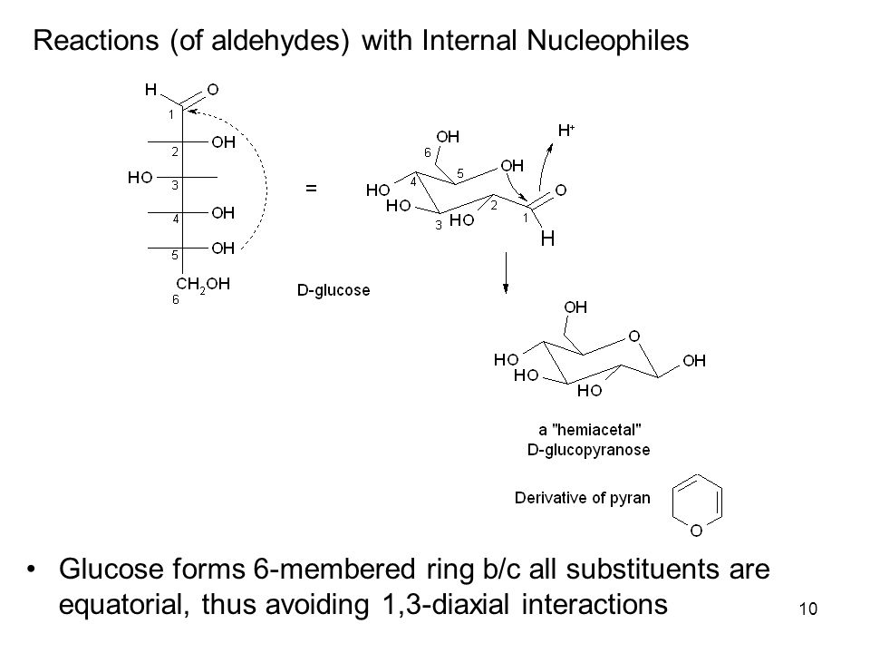 10 Reactions (of aldehydes) with Internal Nucleophiles Glucose forms 6-membered ring b/c all substituents are equatorial, thus avoiding 1,3-diaxial in