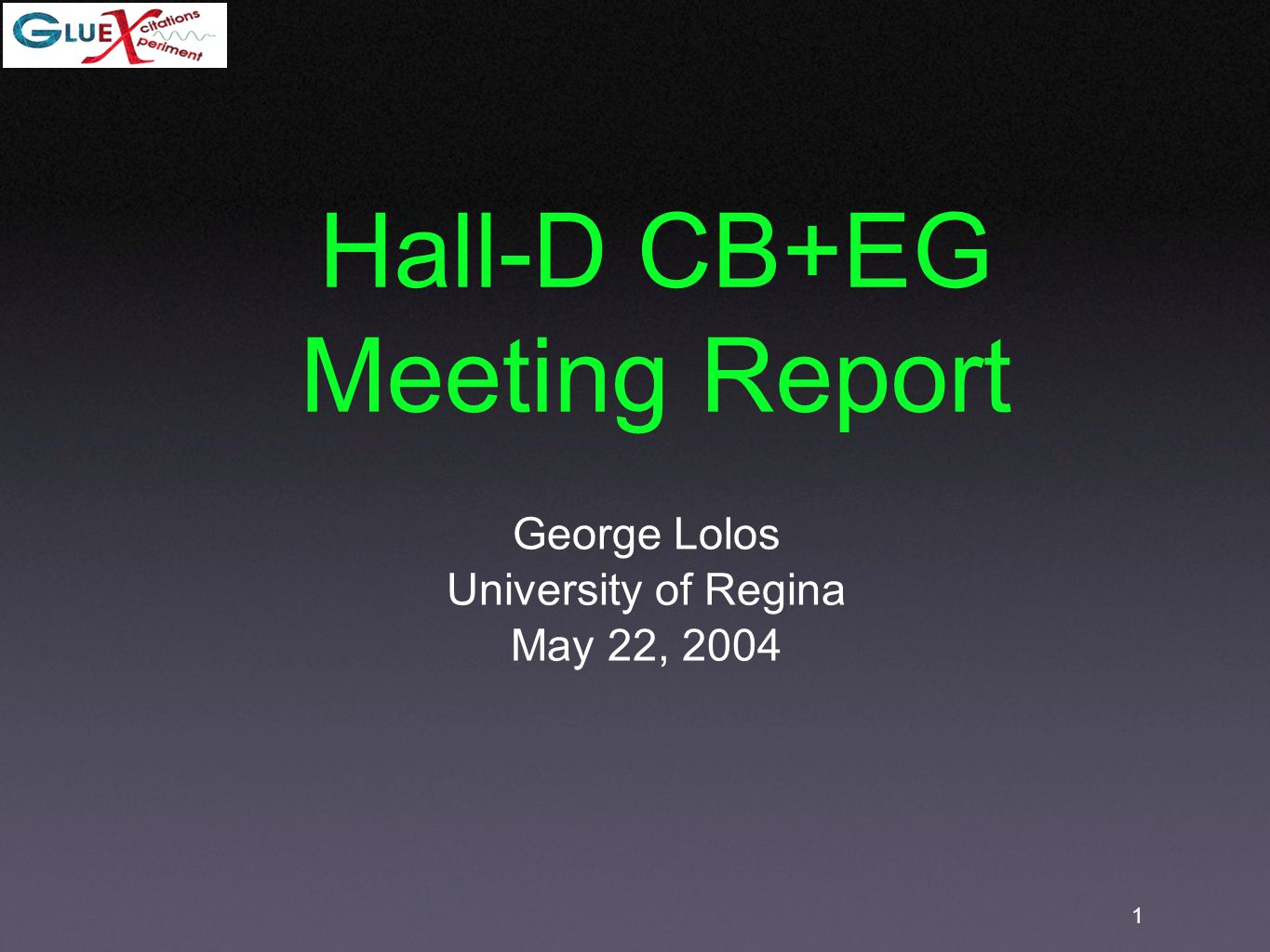 1 Hall-D CB+EG Meeting Report George Lolos University of Regina May 22, 2004
