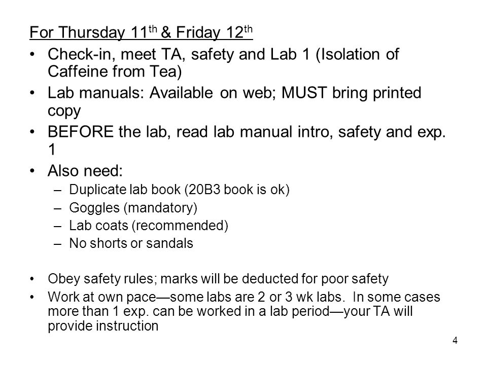 4 For Thursday 11 th & Friday 12 th Check-in, meet TA, safety and Lab 1 (Isolation of Caffeine from Tea) Lab manuals: Available on web; MUST bring printed copy BEFORE the lab, read lab manual intro, safety and exp.