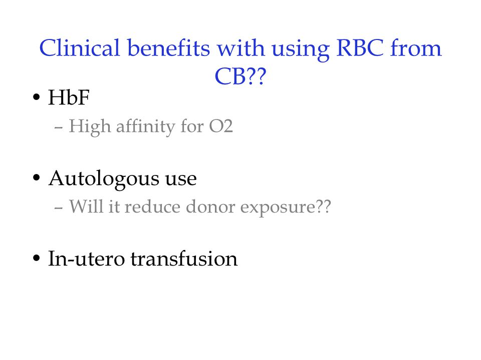 Clinical benefits with using RBC from CB .