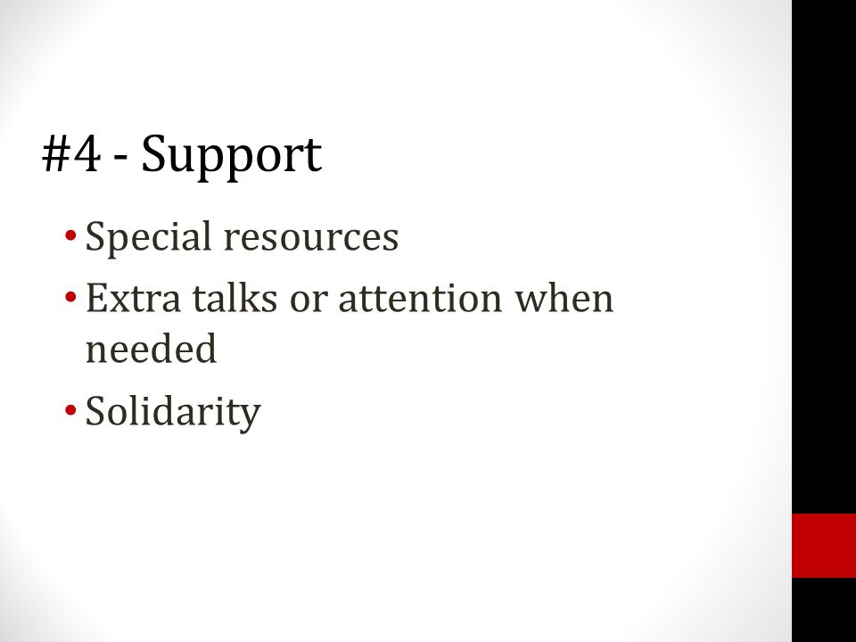 #4 - Support Special resources Extra talks or attention when needed Solidarity