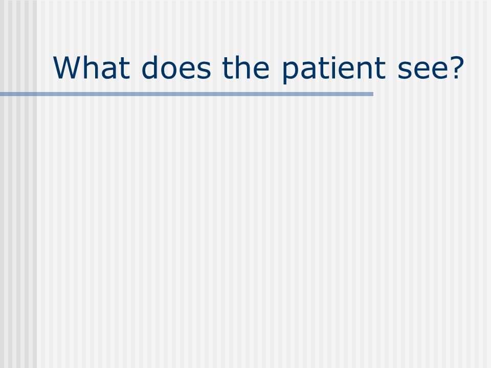 What does the patient see?