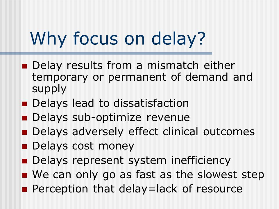 Why focus on delay.