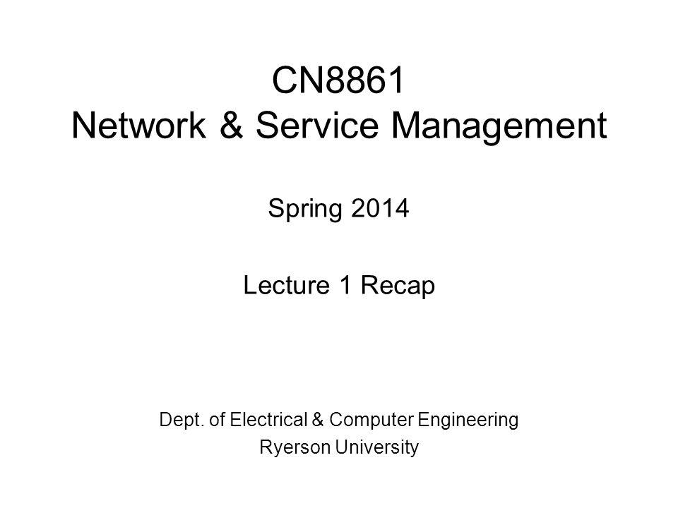 CN8861 Network & Service Management Spring 2014 Lecture 1 Recap Dept.