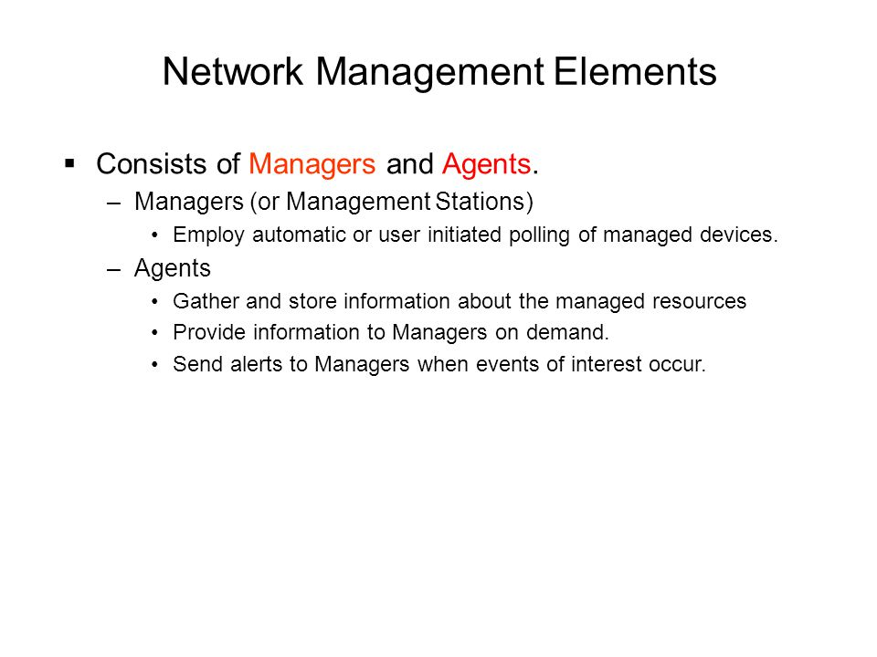Network Management Elements  Consists of Managers and Agents.