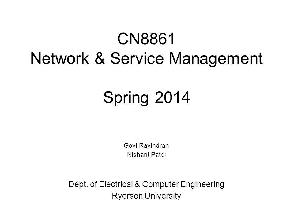 CN8861 Network & Service Management Spring 2014 Govi Ravindran Nishant Patel Dept. of Electrical & Computer Engineering Ryerson University