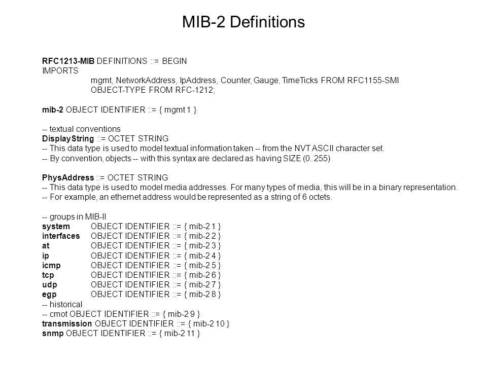 RFC1213-MIB DEFINITIONS ::= BEGIN IMPORTS mgmt, NetworkAddress, IpAddress, Counter, Gauge, TimeTicks FROM RFC1155-SMI OBJECT-TYPE FROM RFC-1212; mib-2