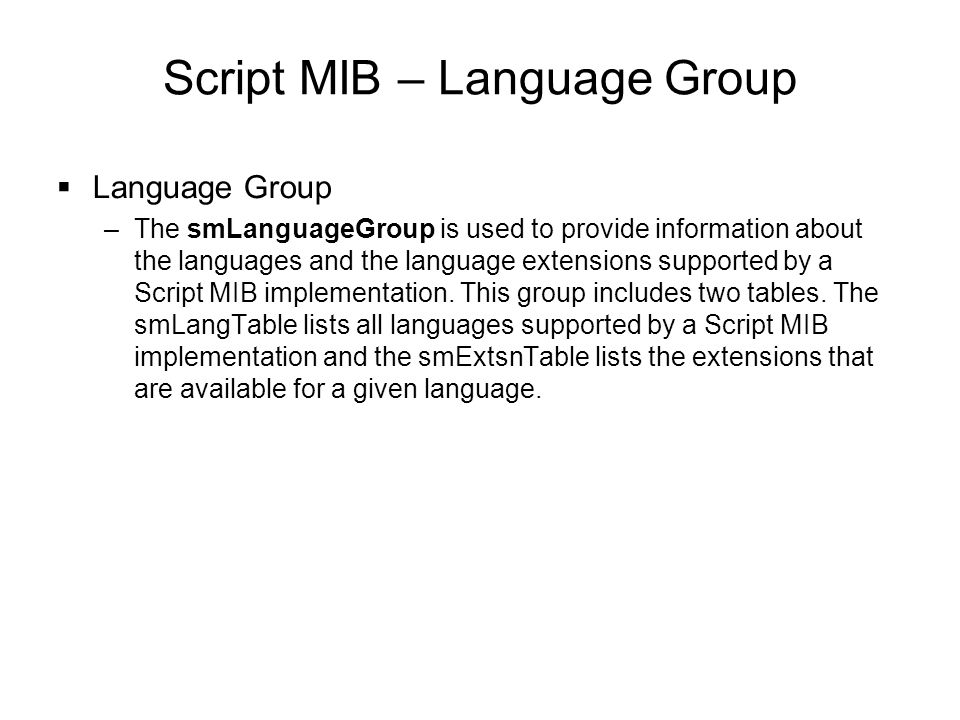Script MIB – Language Group  Language Group –The smLanguageGroup is used to provide information about the languages and the language extensions suppo