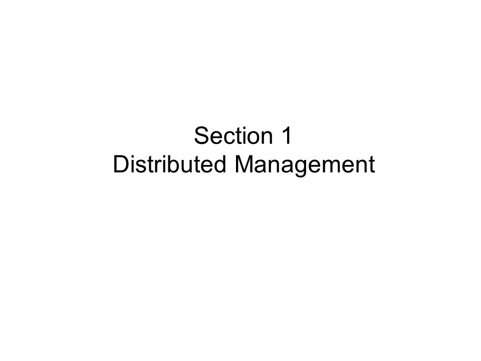 Section 1 Distributed Management