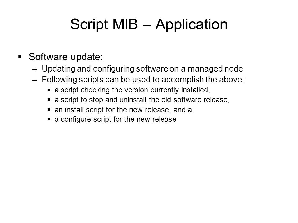 Script MIB – Application  Software update: –Updating and configuring software on a managed node –Following scripts can be used to accomplish the abov
