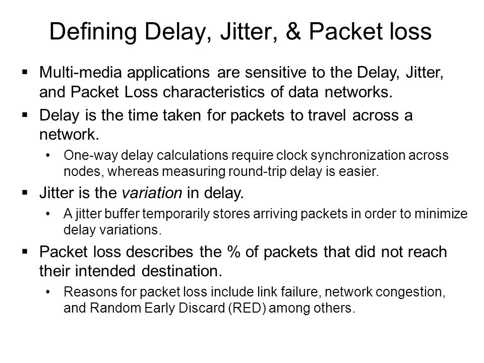 Defining Delay, Jitter, & Packet loss  Multi-media applications are sensitive to the Delay, Jitter, and Packet Loss characteristics of data networks.