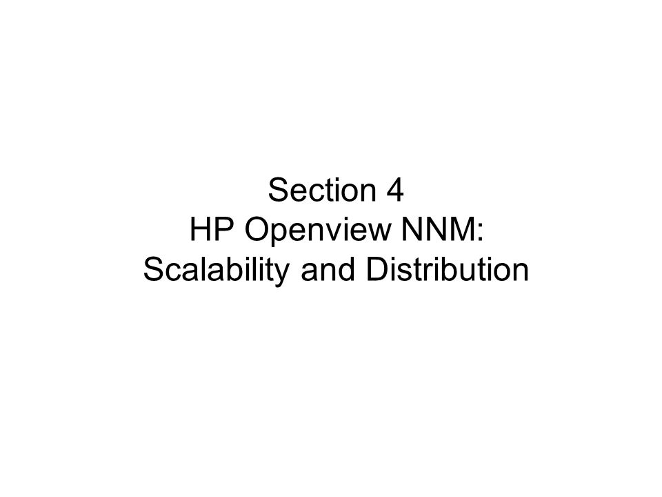 Section 4 HP Openview NNM: Scalability and Distribution