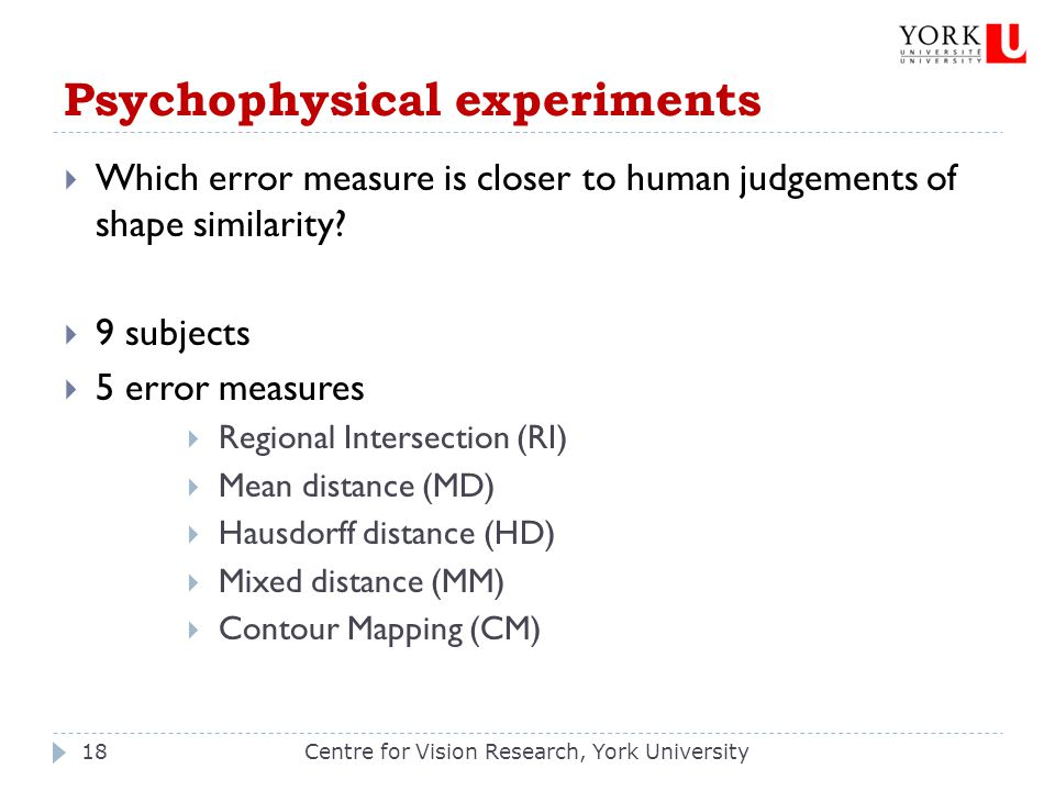 Psychophysical experiments Centre for Vision Research, York University18  Which error measure is closer to human judgements of shape similarity?  9