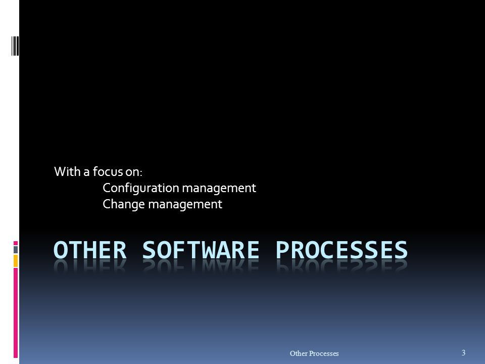 Background  A software project produces many items - programs, documents, data, manuals, …  All of these can be changed easily – need to keep track state of items  Software Configuration Management (SCM)  Systematically control the changes  Focus on changes during normal evolution (req changes will be handled separately)  CM requires discipline as well as tools Other Processes 14