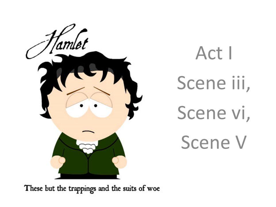 Act I Scene iii, Scene vi, Scene V