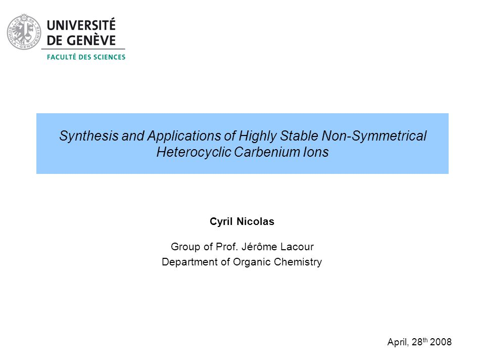 Synthesis and Applications of Highly Stable Non-Symmetrical Heterocyclic Carbenium Ions Cyril Nicolas Group of Prof.