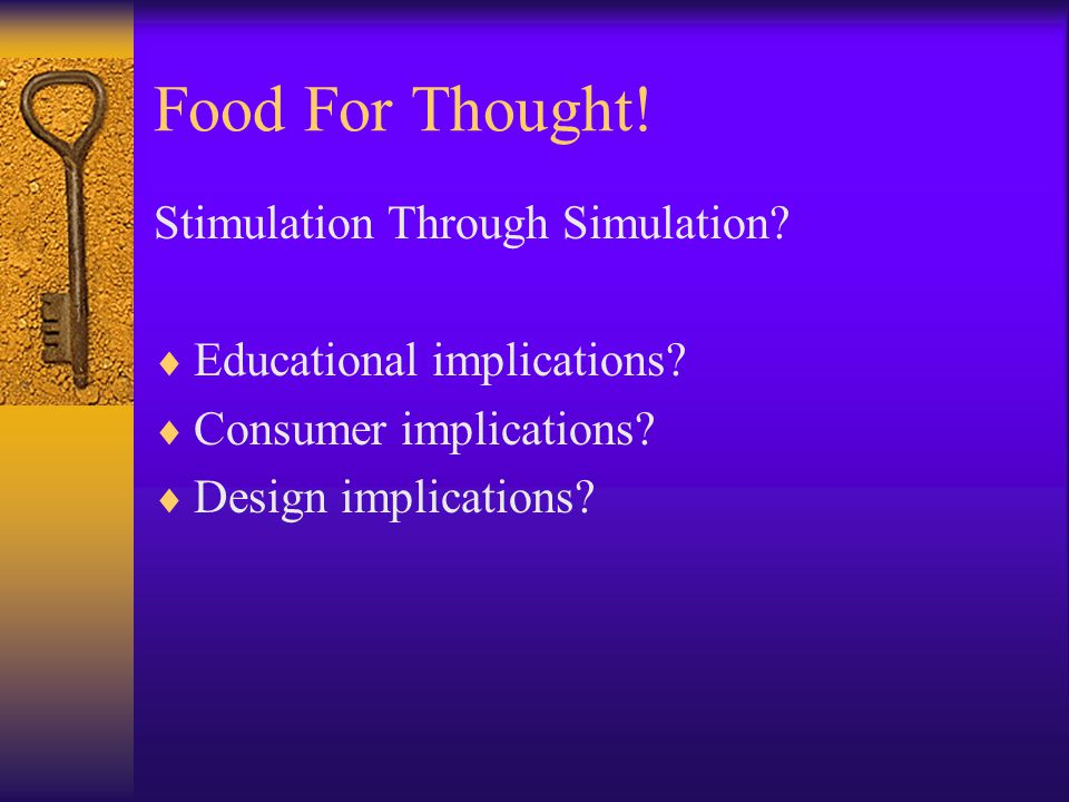 Food For Thought. Stimulation Through Simulation.