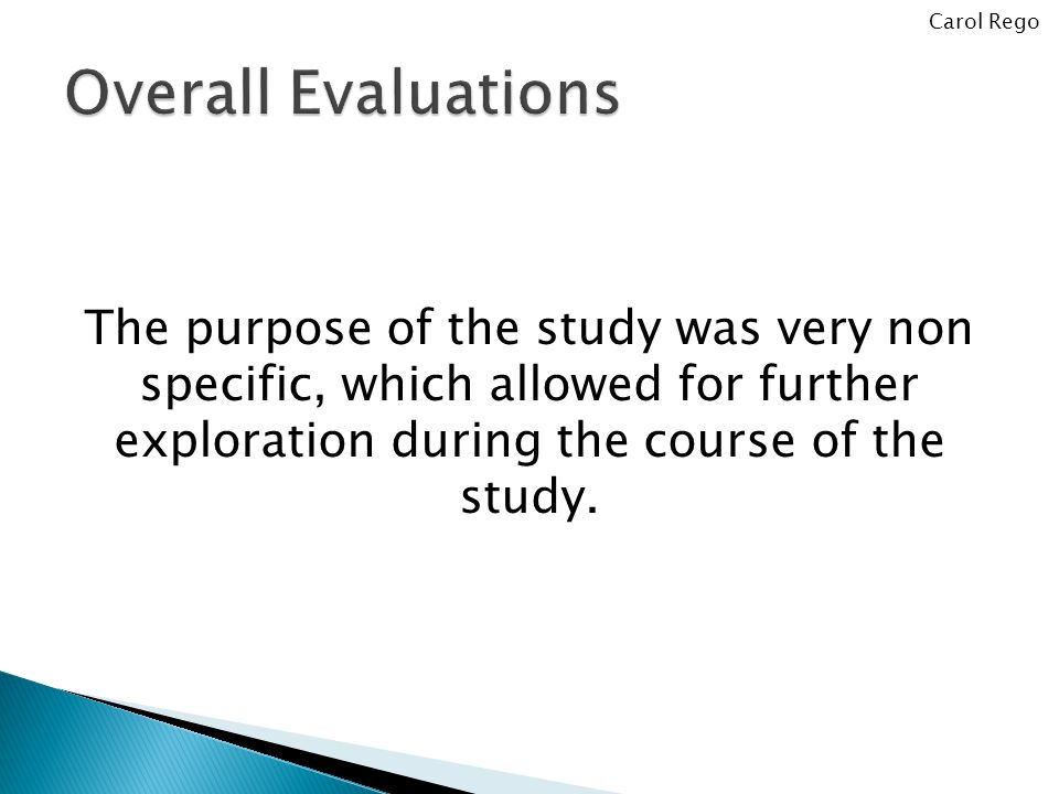 The purpose of the study was very non specific, which allowed for further exploration during the course of the study.
