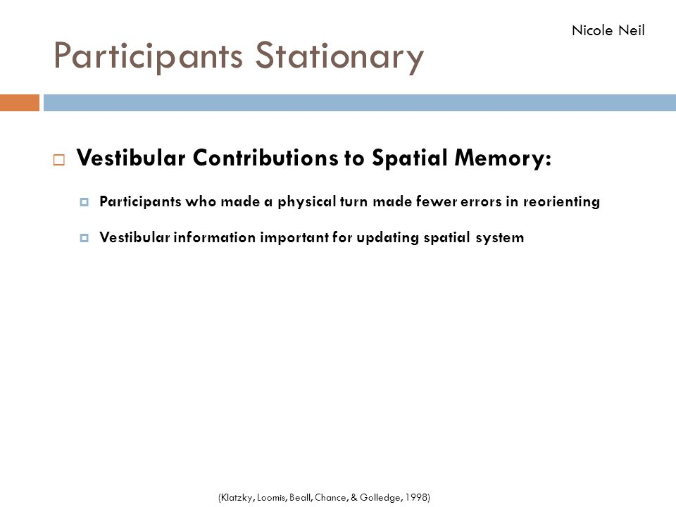 Participants Stationary  Vestibular Contributions to Spatial Memory:  Participants who made a physical turn made fewer errors in reorienting  Vesti
